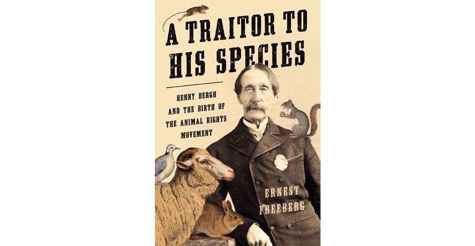 "Book cover of ""A Traitor to His Species: Henry Bergh and the Birth of the Animal Rights Movement"""