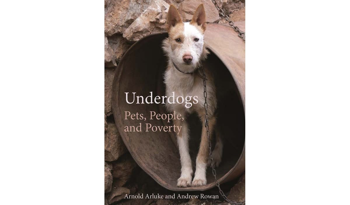 Underdogs: Pets, People and Poverty (2020) by Arnold Arluke and Andrew Rowan, published by University of Georgia Press, Athens, Georgia, 2020.